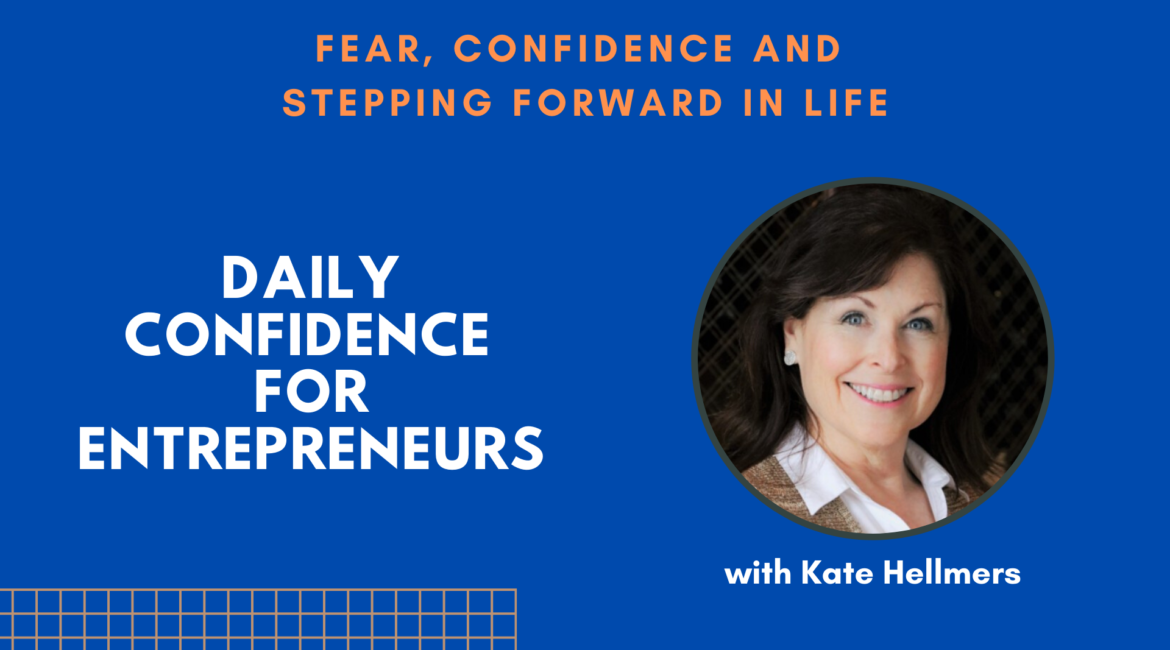 Fear Confidence and Stepping Forward in Life with Kate Hellmers - Ep.005