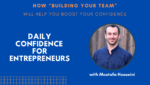 Building your team to help you boost your confidence