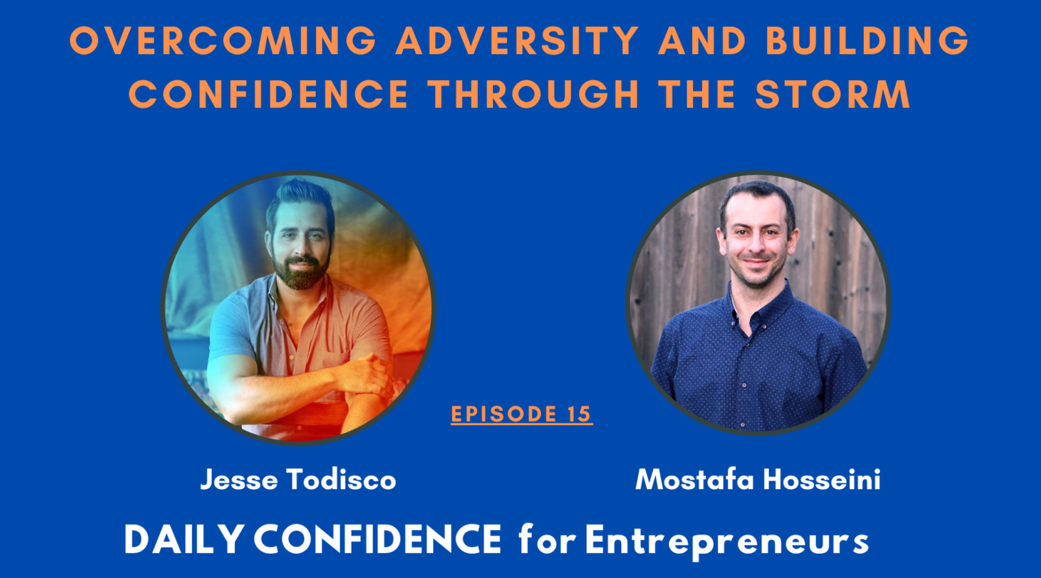 Overcoming adversity and Building Confidence through the storm. Ep. 14 with Jesse Todisco