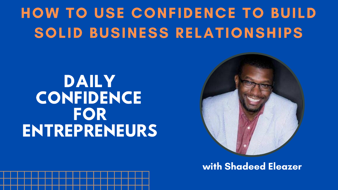 How to use confidence to build solid business relationship Ep.007