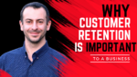 Why customer retention is important to a business? Mostafa Hosseini business coach