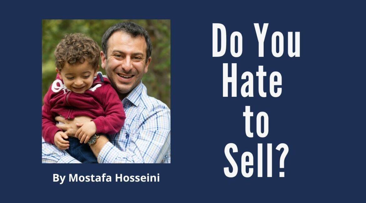 Do You Hate to Sell? I do not like to sell. I hate selling,...